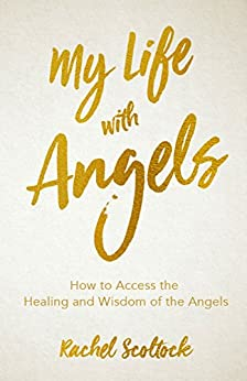 My Life with Angels: How to Access the Healing and Wisdom of the Angels by [Rachel Scoltock]
