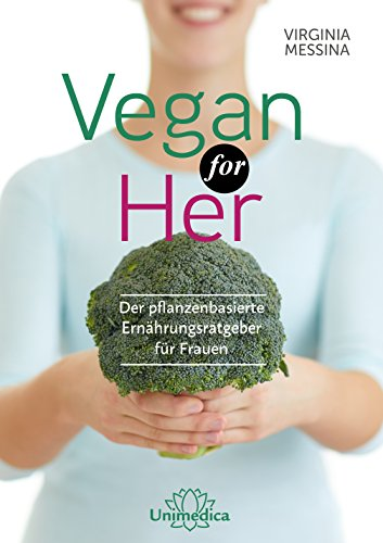 Vegan for Her: Der pflanzenbasierte Ernährungsratgeber für Frauen