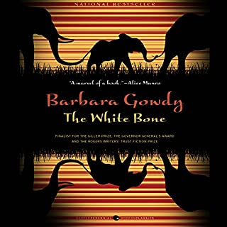 The White Bone     A Novel              Written by:                                                                                                                                 Barbara Gowdy                               Narrated by:                                                                                                                                 Eileen Stevens                      Length: 10 hrs and 14 mins     5 ratings     Overall 4.0