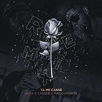 Ya Me Cansé (Remix) [feat. Alek Musik & Madd Hyghts]