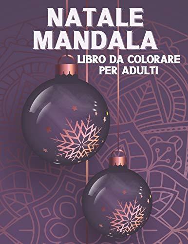 Natale Mandala Libro Da Colorare Per Adulti: Album Da Colorare di Natale per il relax degli adulti. Pupazzo di neve, fiocco di neve, pinguino, albero di Natale e molti altri. Per principianti.