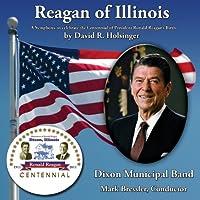 Reagan of Illinois (A Symphony to celebrate the Centennial of President Ronald Reagan's Birth)