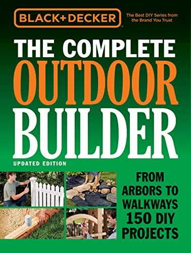 Black Decker The Complete Outdoor Builder Updated Edition From Arbors to Walkways 150 DIY Projects product image