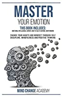 Master Your Emotion: This Book Includes: Emotional Intelligence, Empath, How to Talk to Anyone, Overthinking. Change Your Habits and Mindset Through Self Discipline, Mindfulness And Positive Thinking.