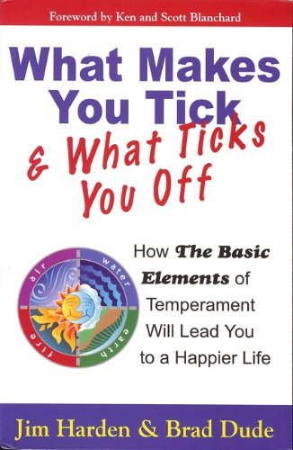 Book: What Makes You Tick & What Ticks You Off - How The Basic Elements of Temperament Will Lead You to a Happier Life by Jim Harden, Brad Dude