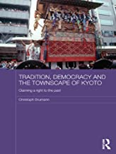 Tradition, Democracy and the Townscape of Kyoto: Claiming a Right to the Past (Japan Anthropology Workshop Series)