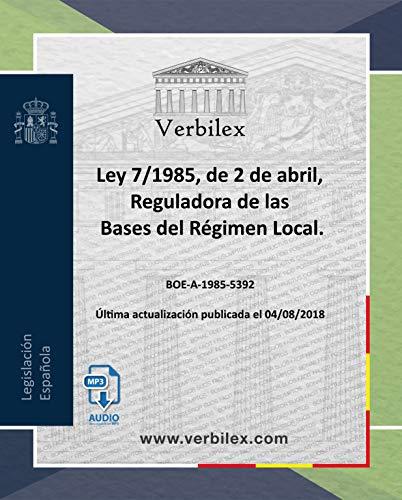 Ley 7/1985, de 2 de abril, Reguladora de las Bases del Régimen Local.: Audio descargable en MP3. www.verbilex.com (Spanish Edition)