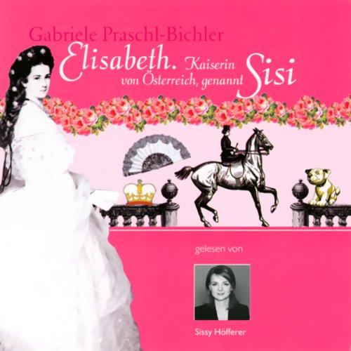 Elisabeth. Kaiserin von Österreich, genannt Sisi cover art