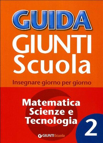 Guida Giunti scuola. Insegnare giorno per giorno. Matematica, scienze e tecnologia (Vol. 2)