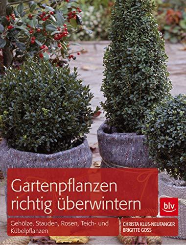 Gartenpflanzen richtig überwintern: Gehölze, Stauden, Rosen, Teich- und Kübelpflanzen