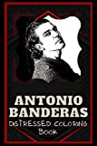 Antonio Banderas Distressed Coloring Book: Artistic Adult Coloring Book