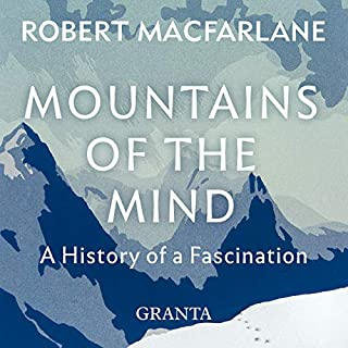 Mountains of the Mind: A History of a Fascination                   By:                                                                                                                                 Robert Macfarlane                               Narrated by:                                                                                                                                 Nathan Turner                      Length: 12 hrs and 38 mins     4 ratings     Overall 4.3