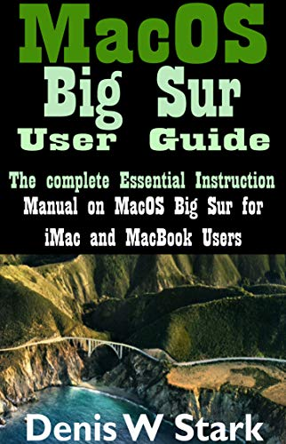 MacOS Big Sur User Guide: The complete Essential Instruction manual on MacOS Big Sur for iMac and MacBook Users (English Edition)
