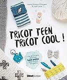 Tricot teen Tricot cool !: 20 projets de tricot hyper simples pour toutes les mains