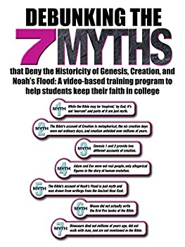 Debunking the Seven Myths that Deny the Historicity of Genesis Creation and Noah s Flood  A video-based training program to help students keep their faith in college