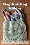 Bag Knitting Guides: How to Make Your Own Unique Bag Step by Step: Bag Crocheting Ideas