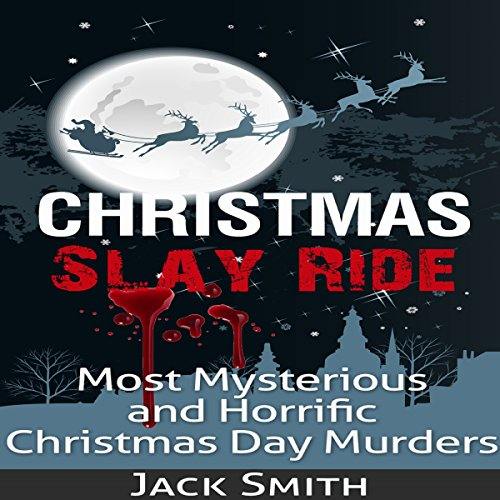 Christmas Slay Ride: Most Mysterious and Horrific Christmas Day Murders audiobook cover art