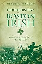 Hidden History of the Boston Irish: Little-Known Stories from Ireland's