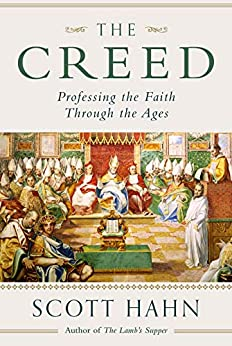 The Creed: Professing the Faith Through the Ages by [Scott Hahn]