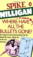 War Memoirs #5 Where Have All The Bullets Gone