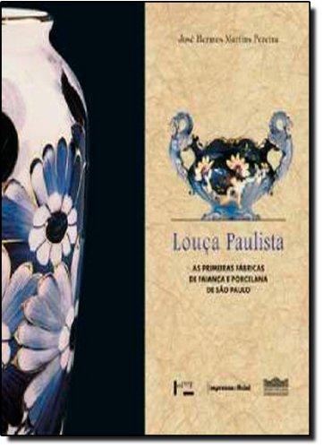 Louça Paulista. As Primeiras Fábricas de Faiança e Porcelana de São Paulo