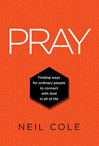PRAY: Finding Ways For Ordinary People To Connect With God In All Of Life (Starling Initiatives Publications Series Book 1) (English Edition)