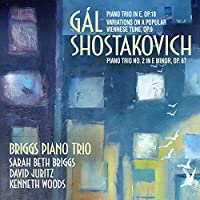 Gal: Piano Tiro In E, Op.18 / Variations On A Popular / Viennese Tune, Op.9 // Shostakovich: Piano Trio No. 2 In E Minor, Op.67