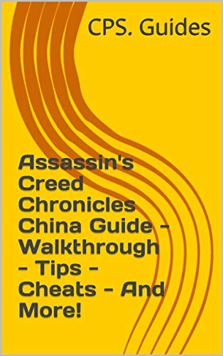 Assassin's Creed Chronicles China Guide - Walkthrough - Tips - Cheats - And More! (English Edition)