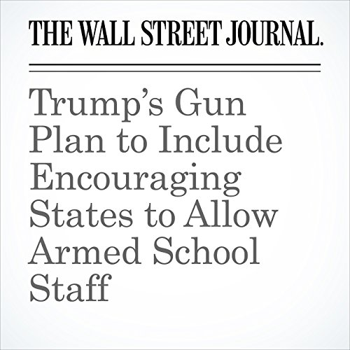 Trump's Gun Plan to Include Encouraging States to Allow Armed School Staff copertina