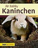 Ihr Hobby Kaninchen - Christine Wilde