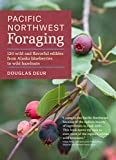 Pacific Northwest Foraging: 120 Wild and Flavorful Edibles from Alaska Blueberries to Wild Hazelnuts...