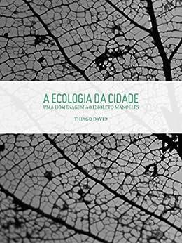 A Ecologia da Cidade: Uma homenagem ao idioleto manoelês por [Thiago David, Victor França]