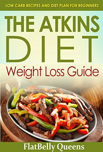 ATKINS: The Akins Diet Weight Loss Guide: Low Carb Recipes and Diet Plan For Beginners (Atkins Low Carb Weight Loss Diet Book) (English Edition)