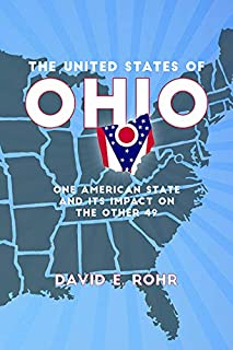 The United States of Ohio: One American State and Its Impact on the Other Forty-Nine (Trillium Books)