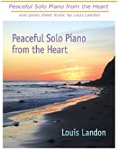 Peaceful Solo Piano from the Heart: Solo Piano Sheet Music
