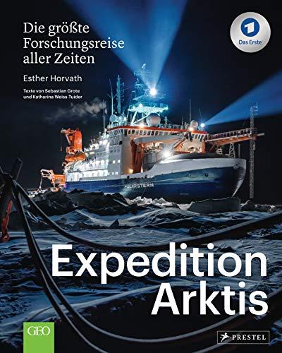 Expedition Arktis: Die größte Forschungsreise aller Zeiten. Bildband zum ARD-Film
