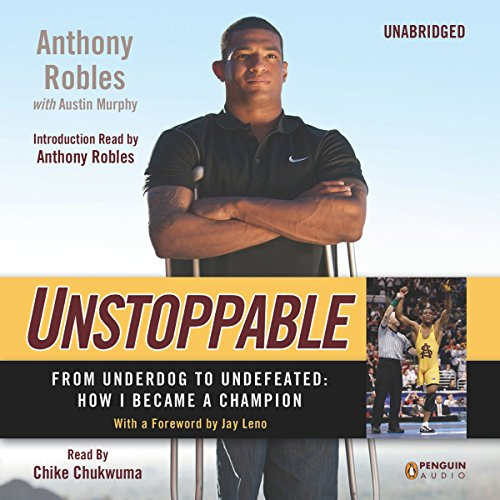 Unstoppable     From Underdog to Undefeated: How I Became a Champion              By:                                                                                                                                 Anthony Robles,                                                                                        Austin Murphy                               Narrated by:                                                                                                                                 Chike Chukwuma                      Length: 4 hrs and 40 mins     27 ratings     Overall 4.2