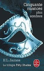 Cinquante nuances plus sombres (Cinquante nuances, Tome 2) - La trilogie Fifty Shades d'E L James