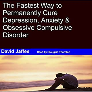 The Fastest Way to Permanently Cure Depression, Anxiety & Obsessive Compulsive Disorder audiobook cover art