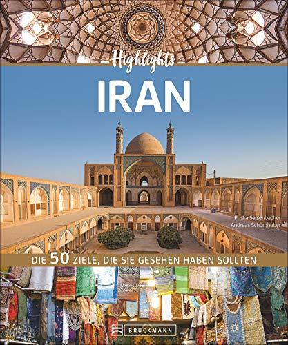 Bildband Iran: Highlights Iran. Die 50 Reiseziele, die Sie gesehen haben sollten. Entdecken Sie mit dem Reiseführer das...