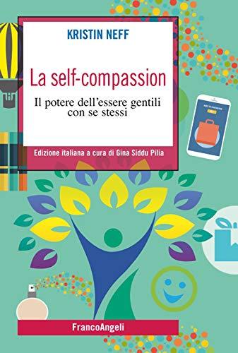 La self-compassion. Il potere dell'essere gentili con se stessi