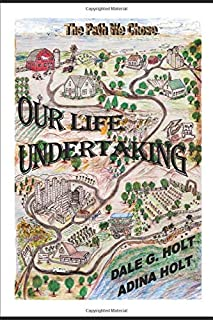 OUR LIFE UNDERTAKING: The Path We Chose