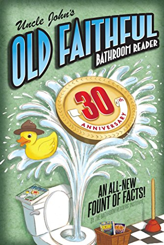 Compare Textbook Prices for Uncle John's OLD FAITHFUL 30th Anniversary Bathroom Reader 30 Uncle John's Bathroom Reader Annual Anniversary Edition ISBN 9781684120864 by Bathroom Readers' Institute