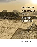 Exploratory Programming for the Arts and Humanities (The MIT Press)