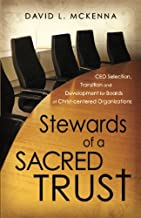 Stewards of a Sacred Trust: CEO Selection, Transition and Development for Boards of Christ-centered Organizations