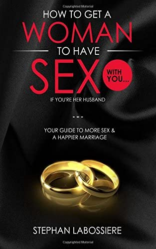How To Get A Woman To Have Sex With You If You re Her Husband A Guide To Getting More Sex And product image