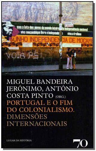 Portugal e o fim do Colonialismo: Dimensões Internacionais