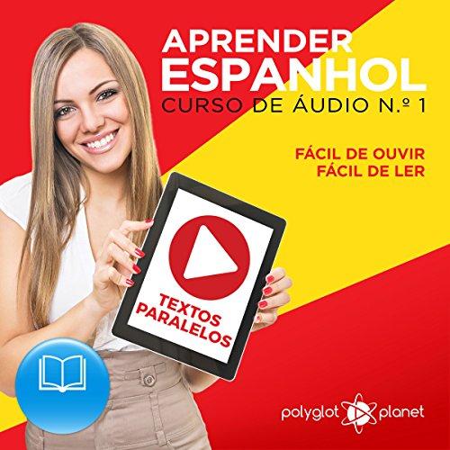 Aprender Espanhol - Textos Paralelos | Fácil de ouvir - Fácil de ler: Aprender Espanhol | Aprenda com Áudio (CURSO DE ÁUDIO DE ESPANHOL) (Volume 1) (Portuguese Edition) audiobook cover art