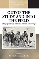 Out of the Study and Into the Field: Ethnographic Theory and Practice in French Anthropology (Methodology & History in Anthropology, 22)