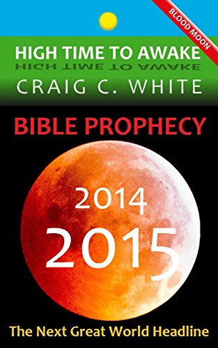 BIBLE PROPHECY 2014-2015: The Next Great World Headline (High Time to Awake Book 6) (English Edition)